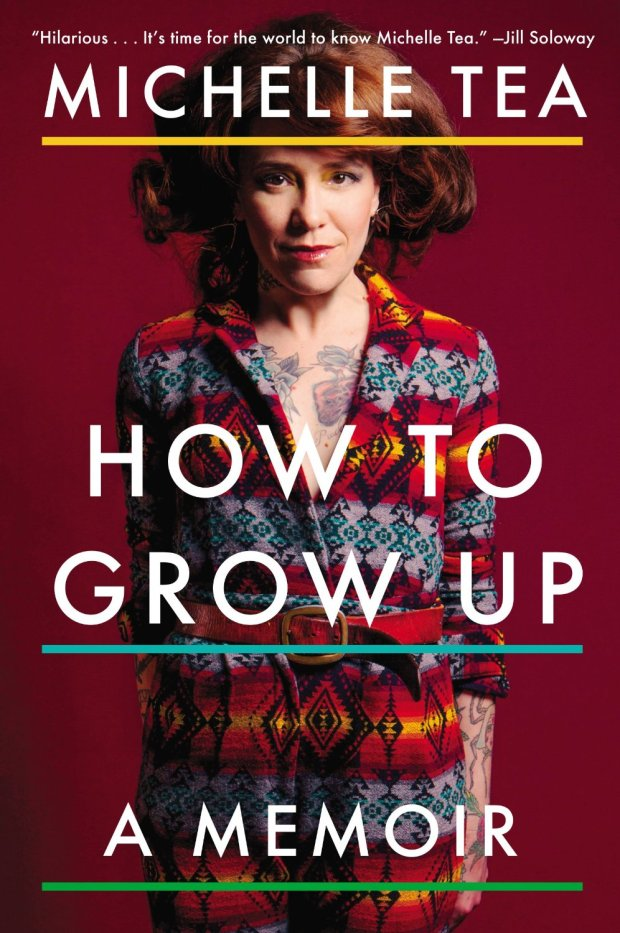 MichelleTea How to Grow Up